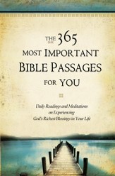 The 365 Most Important Bible Passages for You: Daily Readings and Meditations on Experiencing God's Richest Blessings in Your Life - eBook