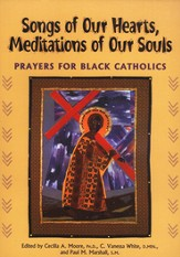 Songs of Our Hearts, Meditations of Our Souls: Prayers for Black Catholics