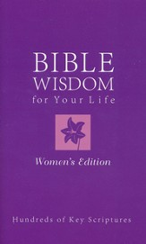 Bible Wisdom for Your Life, Women's Edition: Hundreds of Key Scriptures