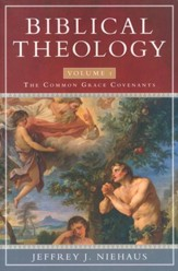 Biblical Theology: Volume 1: The Common Grace Covenants
