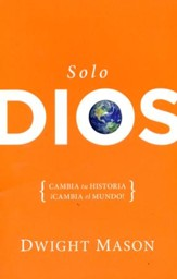 Solo Dios: Cambia tu Historia, Cambia el Mundo  (Only God: Change Your Story, Change the World)