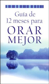 Guía de 12 Meses para Orar Mejor  (12-Month Guide to Better Prayer)