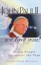 John Paul II, We Love You! Young People Encounter the Pope