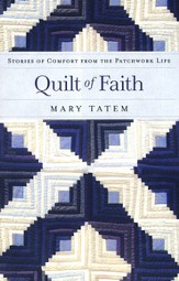 Quilt of Faith: Stories of Comfort from the Patchwork Life - eBook