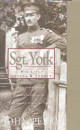 Sgt. York: His Life, Legend & Legacy: The Remarkable Untold Story of Sgt. Alvin C. York - eBook