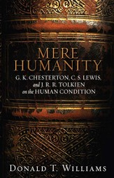 Mere Humanity: G.K. Chesterton, C.S. Lewis, and J. R. R. Tolkien on the Human Condition - eBook