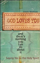 God Loves You and There's Nothing You Can Do About It: Saying Yes to the Holy Spirit