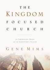 The Kingdom Focused Church: A Compelling Image of an Achievable Future for Your Church - eBook