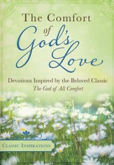 The Comfort of God's Love: Devotions Inspired by the Beloved Classic The God of All Comfort