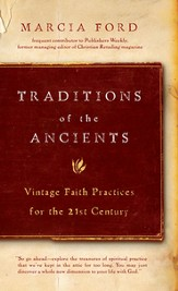 Traditions of the Ancients: Vintage Faith Practices for the 21st Century - eBook