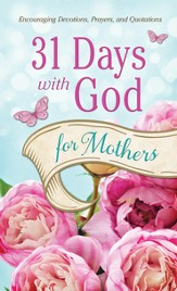 31 Days with God for Mothers: Encouraging Devotions, Prayers, and Quotations - Slightly Imperfect
