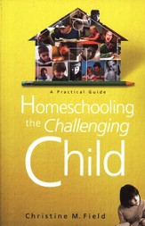 Homeschooling the Challenging Child: A Practical Guide - eBook
