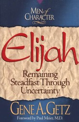 Men of Character: Elijah: Remaining Steadfast Through Uncertainty - eBook