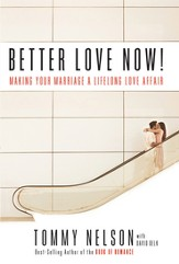 Better Love Now: Making Your Marriage a Lifelong Love Affair - eBook