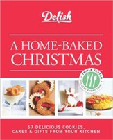 Delish A Homemade Christmas: 56 Delicious Cookies, Cakes & Decorating Ideas