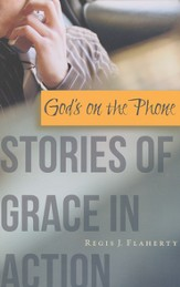 God's on the Phone: Stories of Grace in Action