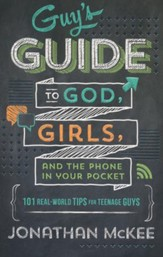 Guy's Guide to God, Girls, and the Phone in Your Pocket: 101 Real-World Tips for Teenage Guys