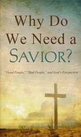 Why Do We Need a Savior?: Good People, Bad People, and God's Perspective