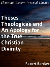 Theses Theologicae and An Apology for the True Christian Divinity - eBook