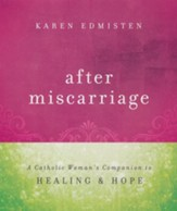 After Miscarriage: A Catholic Woman's Companion to Healing and Hope