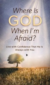 Where Is God When I'm Afraid?: Live with Confidence That He Is Always with You