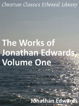 Works of Jonathan Edwards, Volume One - eBook