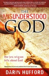 The Misunderstood God: The Lies Religion Tells Us About God