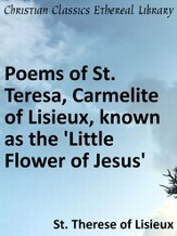 Poems of St. Teresa, Carmelite of Lisieux, known as the 'Little Flower of Jesus - eBook