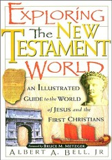 Exploring the New Testament World: An Illustrated Guide to the World of Jesus and the First Christians - eBook