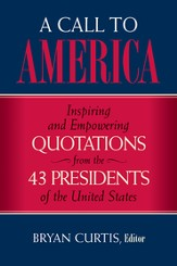 A Call to America: Inspiring and Empowering Quotations from the 43 Presidents of the United States - eBook