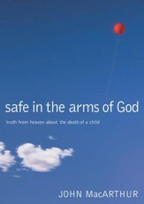 Safe in the Arms of God: Truth from Heaven About the Death of a Child - eBook