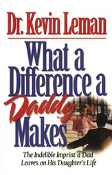 What a Difference a Daddy Makes: The Lasting Imprint a Dad Leaves on His Daughter's Life - eBook