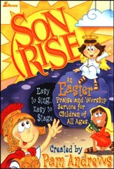 Son Rise: An Easter Praise and Worship Service for Children of All Ages