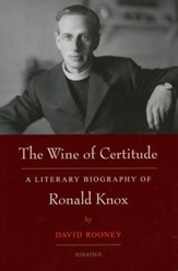 The Wine of Certitude: A Literary Biography of Ronald Knox
