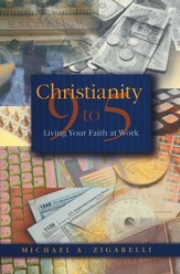 Christianity 9 to 5: Living Your Faith at Work