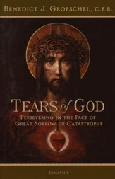 Tears of God Persevering in the Face of Great Sorrow or Catastrophe