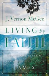 Living By Faith: Practical Lessons from the Epistle of James - eBook