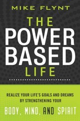 The Power-Based Life: Realize Your Life's Goals and Dreams by Strengthening Your Body, Mind, and Spirit - eBook