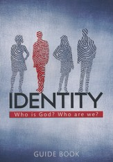 Identity: Who is God? Who are We? - Guide Book