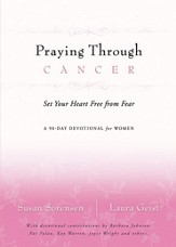 Praying Through Cancer: Set Your Heart Free from Fear: A 90-Day Devotional for Women - eBook