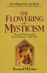 The Flowering of Mysticism Men & Women in the New Mysticism 1200 - 1350