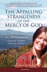 The Appalling Strangeness of the Mercy of God: The Story of Ruth Pakaluk, Convert, Mother and Pro-Life Activist