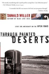 Through Painted Deserts: Light, God, and Beauty on the Open Road - eBook