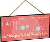 AN Now These Three Remain: Faith, Hope, Love Hanging Sign