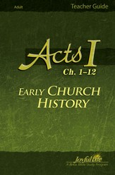 Acts I Ch. 1-12: Early Church History Adult Bible  Study Teacher Guide