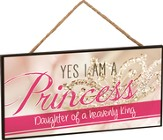Yes, I Am A Princess, Daughter Of A Heavenly King Hanging Sign