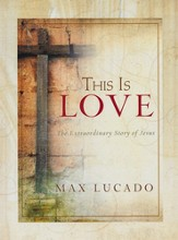 This Is Love: The Extraordinary Story of Jesus--Gift Book