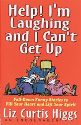 Help! I'm Laughing and I Can't Get Up: Fall-Down Funny Stories to Fill Your Heart and Lift Your Spirit - eBook