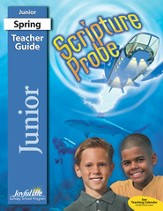 Scripture Probe Junior (grades 5-6) Sunday School Teacher Guide (Spring Quarter)