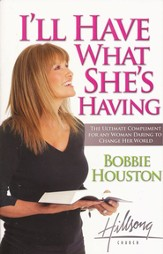 I'll Have What She's Having: The Ultimate Compliment for any Woman Daring to Change Her World - eBook